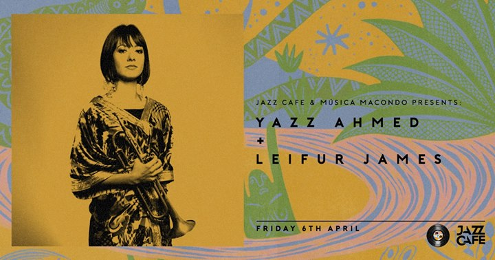 Jazz Cafe and Música Macondo present: Yazz Ahmed + Leifur James.