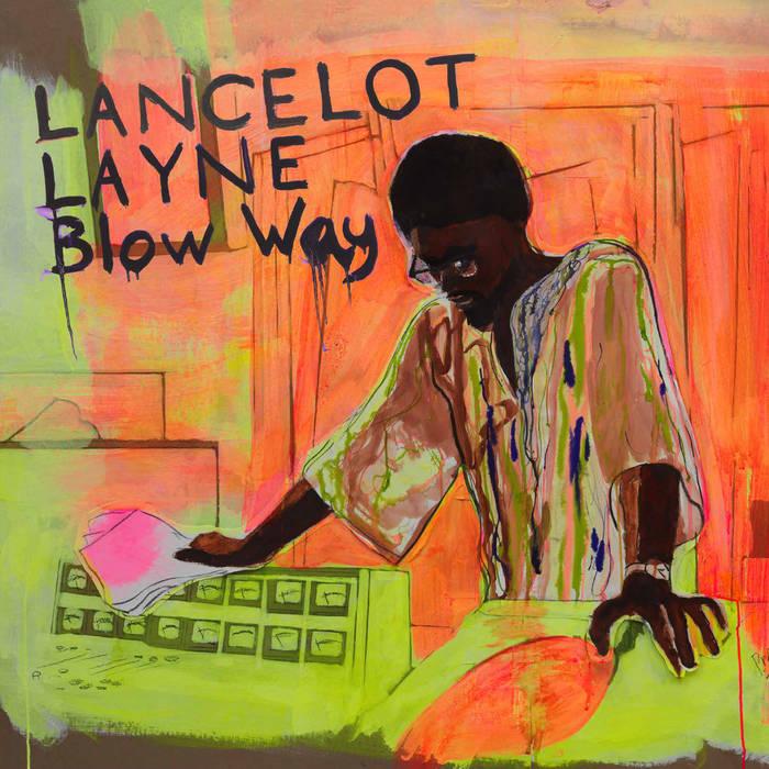 Lancelot Layne - Blow Way